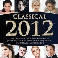 Classical 2012 - Alexandre Tharaud (piano); Alison Balsom (violin); Angela Gheorghiu (vocals); Anna Netrebko (vocals); Artemis Quartett;...