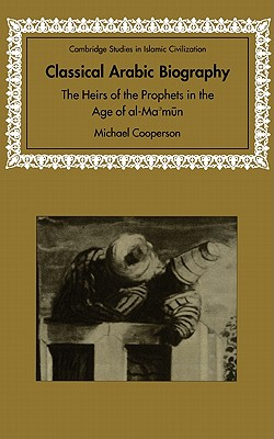 Classical Arabic Biography: The Heirs of the Prophets in the Age of Al-Ma'mun - Cooperson, Michael, and Morgan, David, Mr., PHO (Editor)