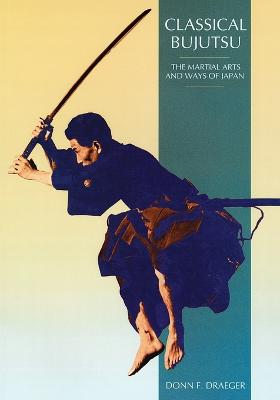 Classical Bujutsu: The Martial Arts and Ways of Japan - Draeger, Donn F
