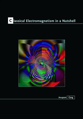 Classical Electromagnetism in a Nutshell - Garg, Anupam