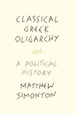 Classical Greek Oligarchy: A Political History - Simonton, Matthew