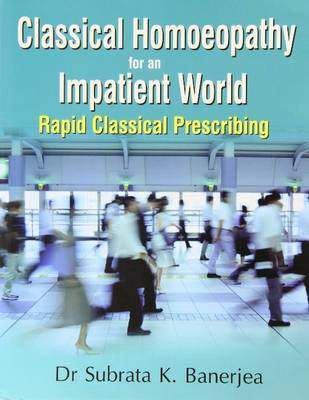 Classical Homoeopathy for an Impatient World - Banerjea, Subrata Kumar