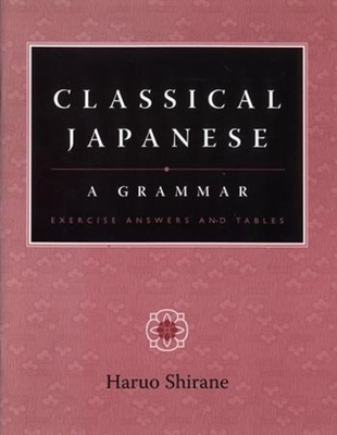 Classical Japanese: A Grammar - Shirane, Haruo, Professor