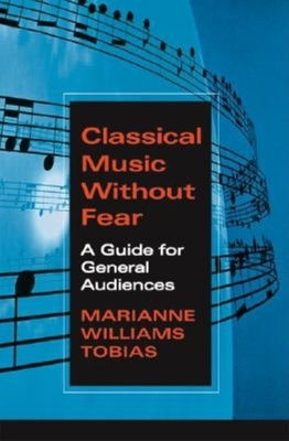 Classical Music Without Fear: A Guide for General Audiences - Tobias, Marianne Williams
