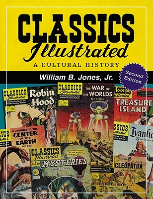 Classics Illustrated: A Cultural History - Jones, William Bryan