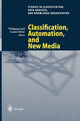 Classification, Automation, and New Media: Proceedings of the 24th Annual Conference of the Gesellschaft Für Klassifikation E.V., University of Passau, March 15--17, 2000 - Gaul, Wolfgang A (Editor), and Ritter, Gunter (Editor)