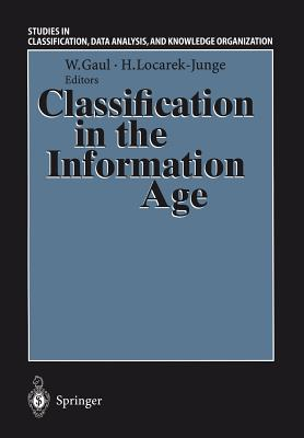 Classification in the Information Age: Proceedings of the 22nd Annual Gfkl Conference, Dresden, March 4-6, 1998 - Gaul, Wolfgang A (Editor), and Locarek-Junge, Hermann (Editor)