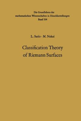 Classification Theory of Riemann Surfaces - Sario, Leo, and Nakai, Mitsuru
