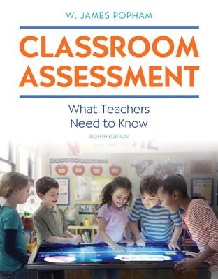 Classroom Assessment: What Teachers Need to Know with Mylab Education with Enhanced Pearson Etext, Loose-Leaf Version -- Access Card Package - Popham, W James