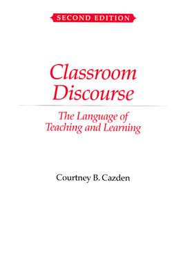 Classroom Discourse: The Language of Teaching and Learning - Cazden, Courtney