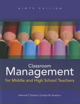 Classroom Management for Middle and High School Teachers - Emmer, Edmund T., and Evertson, Carolyn M.