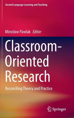 Classroom-Oriented Research: Reconciling Theory and Practice - Pawlak, Miros Aw (Editor)