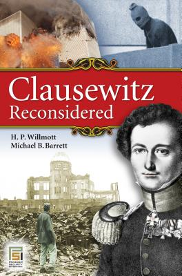 Clausewitz Reconsidered - Willmott, H P, and Barrett, Michael B