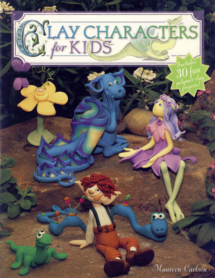 Clay Characters for Kids - Carlson, Maureen, and Boyd, Heidi