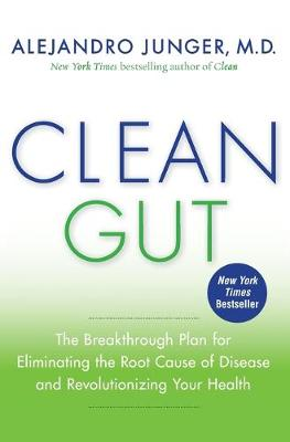 Clean Gut: The Breakthrough Plan for Eliminating the Root Cause of Disease and Revolutionizing Your Health - Junger, Alejandro
