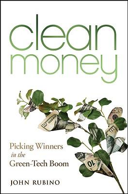 Clean Money: Picking Winners in the Green-Tech Boom - Rubino, John