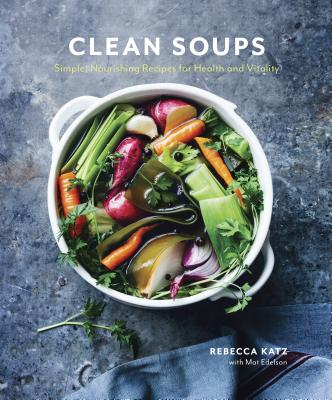 Clean Soups: Simple, Nourishing Recipes for Health and Vitality [a Cookbook] - Katz, Rebecca, PhD, and Edelson, Mat
