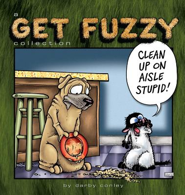 Clean Up on Aisle Stupid: A Get Fuzzy Collection - Conley, Darby