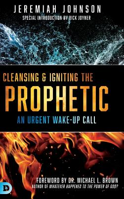 Cleansing and Igniting the Prophetic - Johnson, Jeremiah, and Brown, Michael L (Foreword by)