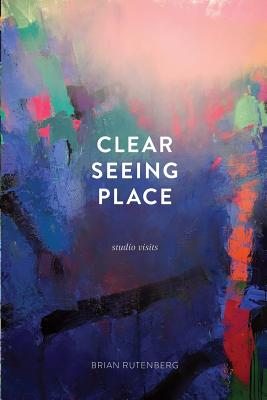 Clear Seeing Place: Studio Visits - Rutenberg, Brian