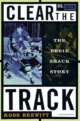 Clear the Track: The Eddie Shack Story - Brewitt, Ross