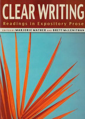 Clear Writing: Readings in Expository Prose - Mather, Marjorie (Editor)
