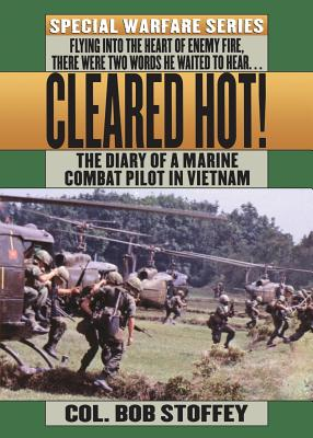 Cleared Hot!: A Marine Combat Pilot's Vietnam Diary - Stoffey, Bob, and Stoffey, Col Bob
