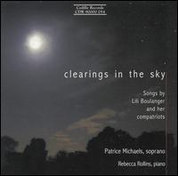 Clearings in the Sky: Songs by Lili Boulanger and her compatriots - Patrice Michaels (soprano); Rebecca Rollins (piano)
