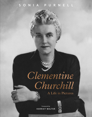 Clementine Churchill: A Life in Pictures - Purnell, Sonia, and Walter, Harriet (Foreword by)