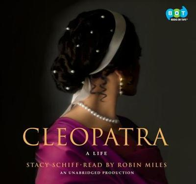 Cleopatra: A Life - Schiff, Stacy, and Miles, Robin (Read by)