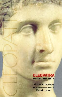 Cleopatra: Beyond the Myth - Chauveau, Michel, and Lorton, David (Translated by)