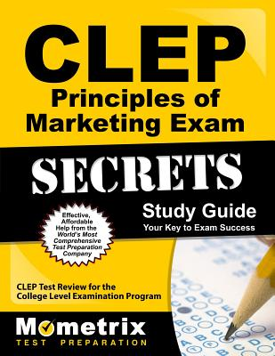 CLEP Principles of Marketing Exam Secrets Study Guide: CLEP Test Review for the College Level Examination Program - CLEP Exam Secrets Test Prep (Editor)