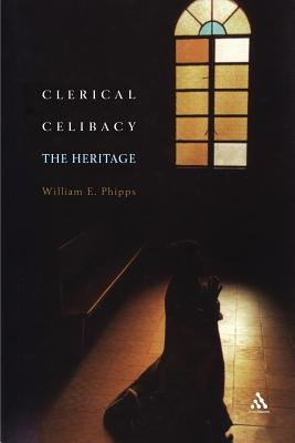 Clerical Celibacy: The Heritage - Phipps, William E