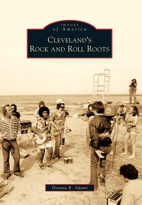Cleveland's Rock and Roll Roots - Adams, Deanna R
