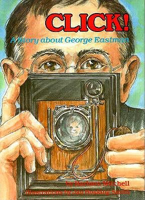 Click!: A Story about George Eastman - Mitchell, Barbara