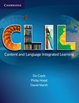 CLIL: Content and Language Integrated Learning - Coyle, Do, and Hood, Philip, and Marsh, David