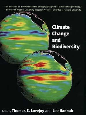 Climate Change and Biodiversity - Lovejoy, Thomas E, Professor, Ph.D. (Editor), and Hannah, Lee (Editor)