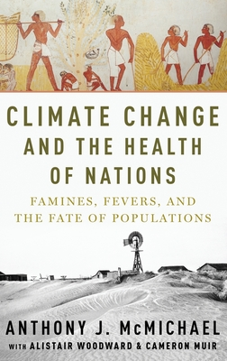Climate Change and the Health of Nations: Famines, Fevers, and the Fate of Populations - McMichael, Anthony