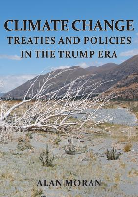 Climate Change: Treaties and Policies in the Trump Era - Moran, Alan