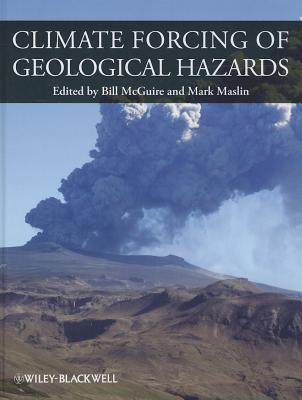Climate Forcing of Geological Hazards - McGuire, Bill (Editor), and Maslin, Mark A. (Editor)