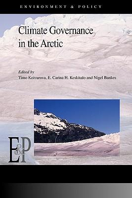 Climate Governance in the Arctic - Koivurova, Timo (Editor), and Keskitalo, E Carina H (Editor), and Bankes, Nigel (Editor)