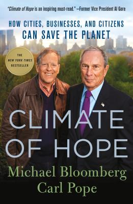 Climate of Hope: How Cities, Businesses, and Citizens Can Save the Planet - Bloomberg, Michael, and Pope, Carl