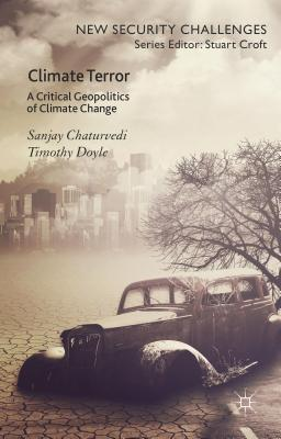 Climate Terror: A Critical Geopolitics of Climate Change - Doyle, Timothy, Professor, and Chaturvedi, Sanjay