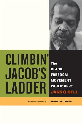 Climbin' Jacob's Ladder: The Black Freedom Movement Writings of Jack O'Dell - O'Dell, Jack, and Singh, Nikhil Pal (Editor)