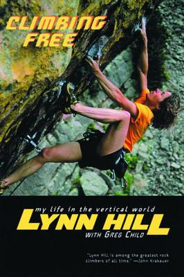 Climbing Free: My Life in the Vertical World - Hill, Lynn, and Long, John (Foreword by), and Child, Greg