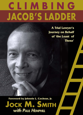 Climbing Jacob's Ladder: A Trial Lawyer's Journey on Behalf of 'The Least of These' - Smith, Jock