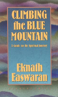 Climbing the Blue Mountain: A Guide for the Spiritual Journey - Easwaran, Eknath