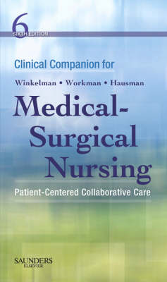 Clinical Companion for Medical-Surgical Nursing: Patient-Centered Collaborative Care - Ignatavicius, Donna D, MS, RN, CM, and Winkelman, Christine, and Workman, M Linda, PhD, RN