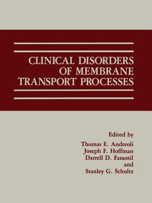 Clinical Disorders of Membrane Transport Processes - Andreoli, Thomas E (Editor), and Fanestil, Darrell D (Editor), and Hoffman, Joseph F (Editor)