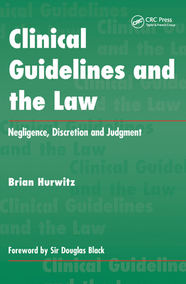 Clinical Guidelines and the Law: Negligence, Discretion and Judgment - Hurwitz, Brian